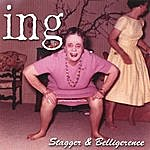 Ing Stagger & Belligerence