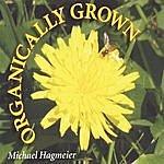 Michael Hagmeier Organically Grown