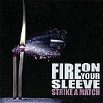 Fire On Your Sleeve Strike A Match