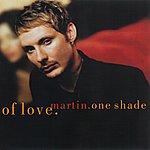 Martin One Shade Of Love