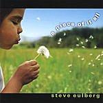Steve Eulberg A Piece Of It All