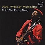 Walter 'Wolfman' Washington Doin' The Funky Thing