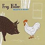 Frog Holler Believe It Or Not