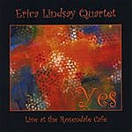 Erica Lindsay Yes - Live At The Rosendale Cafe