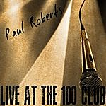 Paul Roberts Live At The 100 Club