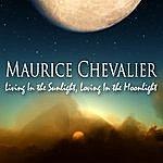 Maurice Chevalier Living In The Sunlight, Loving In The Moonlight