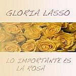 Gloria Lasso Lo Importante Es La Rosa