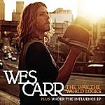 Wes Carr The Way The World Looks/Under The Influence EP
