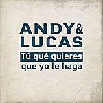 Andy & Lucas Tu Qué Quieres Que Yo Le Haga (Single)
