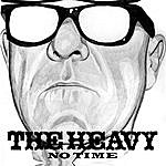 The Heavy No Time