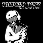 Torpedo Boyz Back To The Beatz!