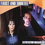 Faust & Shortee Satisfaction Guaranteed