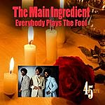 The Main Ingredient Everybody Plays The Fool (Re-Recorded / Remastered)