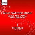 Tenebrae What Sweeter Music