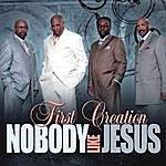 First Creation Nobody Like Jesus