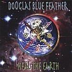 Douglas Blue Feather Heal The Earth