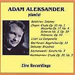 Adam Aleksander Live Performances Of Great Piano Classics: Balakirev: Islamey, Chopin, Liszt: La Campanella, Szymanowski, Rachmaninov, Beethoven