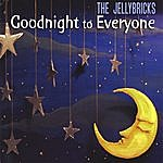 The Jellybricks Goodnight To Everyone