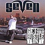 Seven Get Your Hustle On