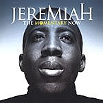 Jeremiah The Momentary Now