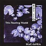 The Blue Dahlia This Floating World