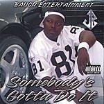 J.B. Somebody's Gotta Do It
