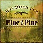 Big Medicine Pine To Pine