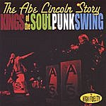 The Abe Lincoln Story Kings Of The Soul Punk Swing