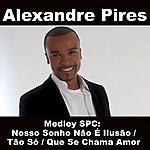 Alexandre Pires Medley Spc: Nosso Sonho Não É Ilusão / Tão Só / Que Se Chama Amor