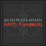 Antti Kleemola Mä En Pelkää Mitään (Single)