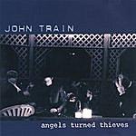 John Train Angels Turned Thieves