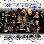 Abstract Mindstate Chicago's Hardest Working Mixtape Vol.3: The Celebration