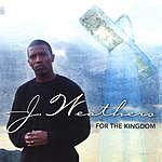 J. Weathers For The Kingdom