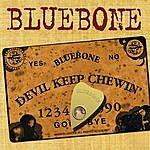 Bluebone Devil Keep Chewin'