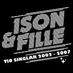 Ison & Fille Tio Singlar 2002-2007