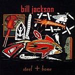 Bill Jackson Steel + Bone