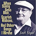 Jack Segal When Sunny Gets Blue, Scarlet Ribbons, And Other Songs I Wrote