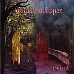 Joshua's Whisper Drunk