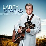 Larry Sparks I Just Want To Thank You Lord