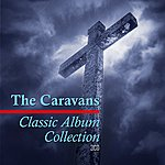 The Caravans Classic Album Collection: See Ye The Lord/Let's Break Bread Together/In Concert