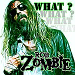 Rob Zombie What? (Single)