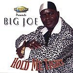 Big Joe Hold Me Tight