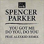 Spencer Parker You Got Me/Do You, Do You