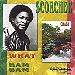 Scorcher What A Bam Bam