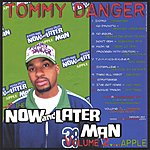 Tommy Danger The Now And Laterman