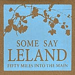 Some Say Leland Fifty Miles Into The Main