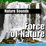 Nature Sounds Force Of Nature (Nature Sound)