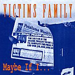 Victim's Family Maybe If I