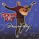 Roger Day Dream Big!