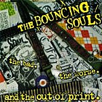 The Bouncing Souls The Bad, The Worse, And The Out Of Print